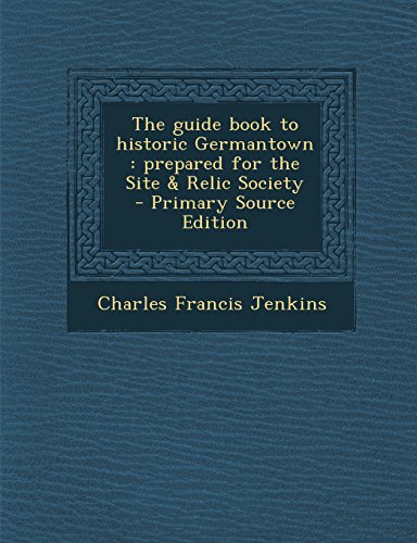 The guide book to historic Germantown: prepared for the Site & Relic Society