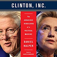 Clinton, Inc.: The Audacious Rebuilding of a Political Machine (       UNABRIDGED) by Daniel Halper Narrated by Harvey Betancourt