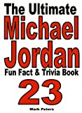 The Ultimate Michael Jordan Fun Fact And Trivia Book