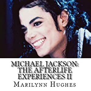Michael Jackson: The Afterlife Experiences II: Michael Jackson's American Dream to Heal the World | [Marilynn Hughes]