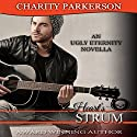 Heart's Strum: Ugly Eternity, Book 3 (       UNABRIDGED) by Charity Parkerson Narrated by Hollie Jackson