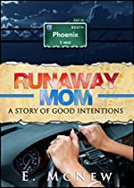 Runaway Mom: A Story Of Good Intentions