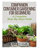 img - for Companion Container Gardening for Beginners: A Complete Step-By-Step Guide book / textbook / text book