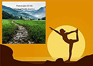 Pianoscapes for the Trails of North America: With Johann Pachelbel Canon in D Piano, Relaxing Music, Spa Music, Background Music, Age Music, Calming Music, Wedding Songs, Canon Pachelbel