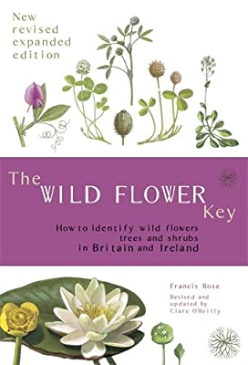 The Wild Flower Key (Revised Edition) - How to identify wild plants, trees and shrubs in Britain and Ireland