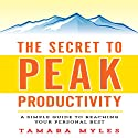 The Secret to Peak Productivity: A Simple Guide to Reaching Your Personal Best Audiobook by Tamara Myles Narrated by Cyndee Maxwell