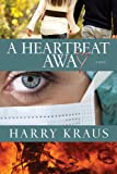 A Heartbeat Away: A Novel by Harry Kraus