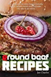 Ground Beef Recipes: The cookbook for easy, family-friendly, flavor-packed meals you can make any day of the week.