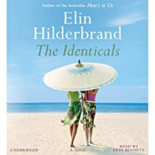 The Identicals: A Novel Audiobook by Elin Hilderbrand Narrated by Erin Bennett