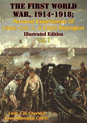 Lieut.-Col. Charles à Court Repington C.M.G. - The First World War, 1914-1918; Personal Experiences Of Lieut.-Col. C. À Court Repington Vol. I [Illustrated Edition] (English Edition)