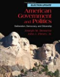 By Joseph M. Bessette - American Government and Politics: Deliberation, Democracy and Citizenship, Election Update