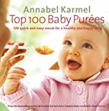 Annabel Karmel Top 100 Baby Purees: 100 quick and easy meals for a healthy and happy baby