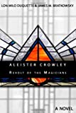 Aleister Crowley - Revolt of the Magicians: A Novel (1456599798) by DuQuette, Lon Milo
