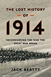 img - for The Lost History of 1914: Reconsidering the Year the Great War Began book / textbook / text book