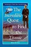 The Incredible Quest to Find the Titanic (Incredible Deep-Sea Adventures)