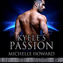Kyele's Passion: A World Beyond, Book 4 Audiobook by Michelle Howard Narrated by Ryder Watkins, Char Adams