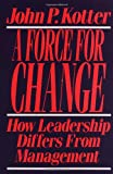 Force For Change: How Leadership Differs from Management (0029184657) by Kotter, John P.