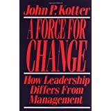 A Force for Change: How Leadership Differs from Managementby John P. Kotter