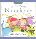 Love Your Neighbor (Just Like Jesus Said Series) (0805423834) by Carlson, Melody