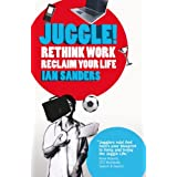 Juggle! Rethink Work, Reclaim your Lifeby Ian Sanders