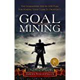 Goal Mining: The Guaranteed Step-By-Step Plan for Staking Your Claim to Prosperity ~ James Villepigue