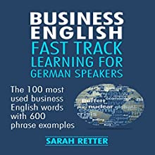 Business English: Fast Track Learning for German Speakers | Livre audio Auteur(s) : Sarah Retter Narrateur(s) : Kirsten Lambert