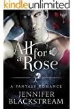 All for a Rose: A Romantic Retelling of Beauty and the Beast (The Hidden Kingdom series)