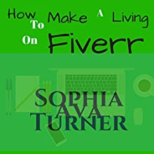 How to Make a Living on Fiverr Audiobook by Sophia Ava Turner Narrated by Mark Huff