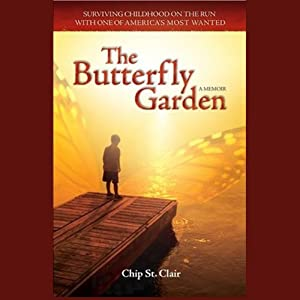 The Butterfly Garden: Surviving Childhood on the Run with One of America's Most Wanted | [Chip St. Clair]