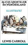 Alices Abenteuer im Wunderland  (Illustriert) (German Edition)