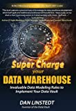 img - for Super Charge Your Data Warehouse: Invaluable Data Modeling Rules to Implement Your Data Vault (Data Warehouse Architecture) book / textbook / text book