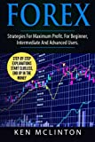 Forex: For Maximum Profit. For Beginner, Intermediate and Advanced Users. (Forex, Forex Strategies, Foreign Exchange) (Volume 2)