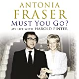 Must You Go?: My Life with Harold Pinterby Lady Antonia Fraser