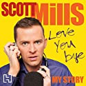 Love You Bye: My Story Audiobook by Scott Mills Narrated by Scott Mills