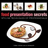 Food Presentation Secrets: Styling Techniques of Professionalsby Cara Hobday