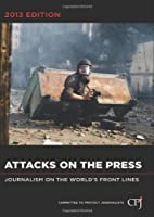Attacks on the Press: Journalism on the World's Front Line Front Cover