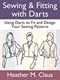 Sewing & Fitting with Darts: Using Darts to Fit and Design Your Sewing Patterns (Sew Far, Sew Good!)