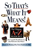 So That's What It Means!: The Ultimate A to Z Resource (0785252525) by Campbell, Donald K.