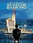 Shadow banking Tome 1 : Le pouvoir de...
