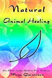 Maya Cointreau Natural Animal Healing: An Earth Lodge Guide to Pet Wellness
