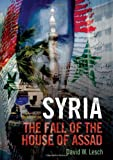 "David Lesch, ""Syria: The Fall of the House of Assad"" (Yale UP, 2012)"
