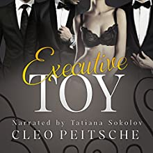 Executive Toy, Volume 1 Audiobook by Cleo Peitsche Narrated by Tatiana Sokolov