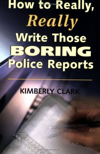 How to Really, Really Write Those Boring Police Reports