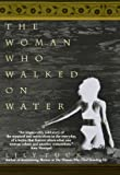 The Woman Who Walked on Water (1573225835) by Tuck, Lily