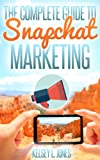 The 2016 Complete Guide to Snapchat Marketing: Updated for 2016