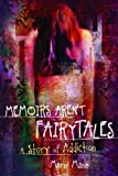 Memoirs Aren't Fairytales: A Story of Addiction (The Memoir Series Book 1)