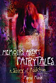 Memoirs Aren't Fairytales: A Story of Addiction (The Memoir Series)