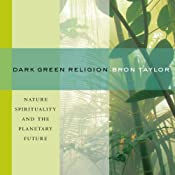 Dark Green Religion: Nature Spirituality and the Planetary Future | [Bron Taylor]