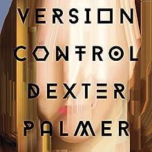 Version Control: A Novel | Livre audio Auteur(s) : Dexter Palmer Narrateur(s) : January LaVoy