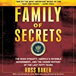 Family of Secrets: The Bush Dynasty, the Powerful Forces That Put It in the White House, and What Their Influence Means for America | Russ Baker